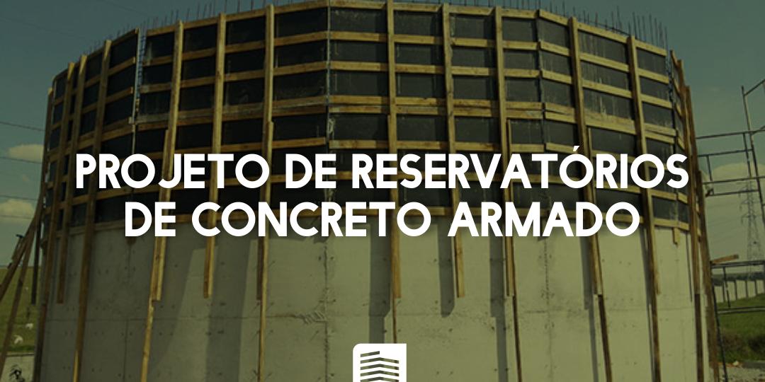 PROJETO DE RESERVATÓRIOS DE CONCRETO ARMADO